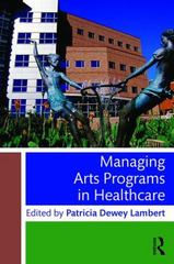 Managing Arts Programs in Healthcare 1st Edition 9781138802117 1138802115