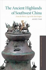 The Ancient Highlands of Southwest China 1st Edition 9780199367351 0199367353