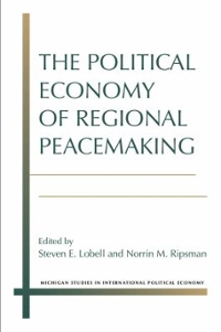 The Political Economy of Regional Peacemaking 1st Edition 9780472053070 0472053078