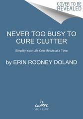 Never Too Busy to Cure Clutter 1st Edition 9780062419736 0062419730
