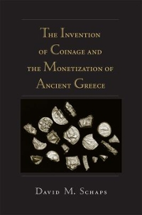 The Invention of Coinage and the Monetization of Ancient Greece 1st Edition 9780472036400 0472036408