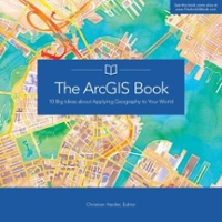 The ArcGIS Book 1st Edition 9781589484498 1589484495