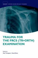 Trauma for the FRCS (Tr + Orth) Examination 1st Edition 9780191065897 0191065897
