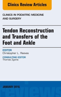 Tendon Repairs and Transfers for the Foot and Ankle, An Issue of Clinics in Podiatric Medicine & Surgery, 1st Edition 9780323414678 0323414672