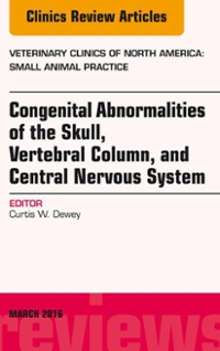Congenital Abnormalities of the Skull, Vertebral Column, and Central Nervous System, An Issue of Veterinary Clinics of North America: Small Animal Practice, 1st Edition 9780323416726 0323416721
