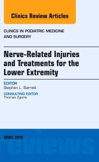 Nerve Related Injuries and Treatments for the Lower Extremity, An Issue of Clinics in Podiatric Medicine and Surgery, 1st Edition 9780323417709 0323417701