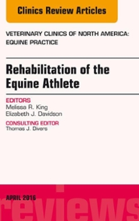 Rehabilitation of the Equine Athlete, An Issue of Veterinary Clinics of North America: Equine Practice, 1st Edition 9780323417785 0323417787