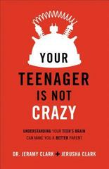 Your Teenager's Not Crazy 1st Edition 9780801018763 0801018765