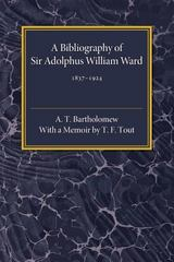 A Bibliography of Sir Adolphus William Ward, 1837-1924 1st Edition 9781107560161 1107560160