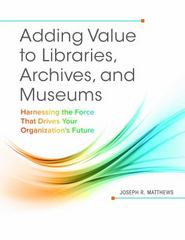 Adding Value to Libraries, Archives, and Museums 1st Edition 9781440842887 1440842884