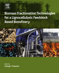 Biomass Fractionation Technologies for a Lignocellulosic Feedstock Based Biorefinery 1st Edition 9780128025611 0128025611
