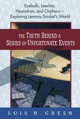 The Truth Behind a Series of Unfortunate Events 1st Edition 9781250093769 1250093767