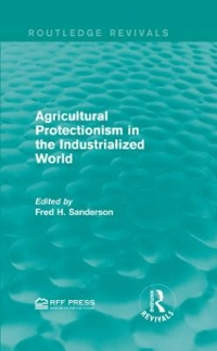 Agricultural Protectionism in the Industrialized World 1st Edition 9781138120440 1138120448