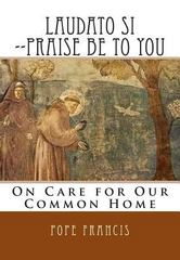 Laudato Si --Praise Be to You 1st Edition 9781514726747 1514726742