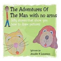 The Adventures of the Man with No Arms 1st Edition 9781504918473 1504918479