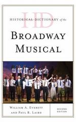 Historical Dictionary of the Broadway Musical 2nd Edition 9781442256699 1442256699