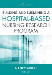 Building and Sustaining a Hospital-Based Nursing Research Program 1st Edition 9780826128140 0826128149