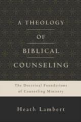 A Theology of Biblical Counseling 1st Edition 9780310518167 0310518164