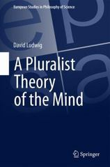 A Pluralist Theory of the Mind 1st Edition 9783319227382 3319227386