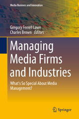 Managing Media Firms and Industries 1st Edition 9783319085159 3319085158