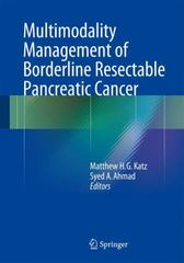 Multimodality Management of Borderline Resectable Pancreatic Cancer 1st Edition 9783319227795 3319227793