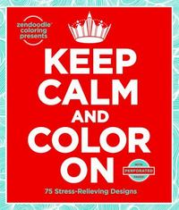 Zendoodle Coloring Presents Keep Calm and Color On 1st Edition 9781250093332 1250093333