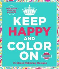 Zendoodle Coloring Presents Keep Happy and Color On 1st Edition 9781250093349 1250093341