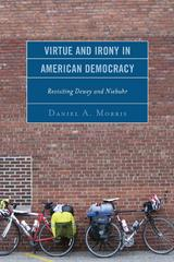 Virtue and Irony in American Democracy 1st Edition 9781498500753 1498500757