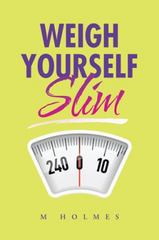 Weigh Yourself Slim 1st Edition 9781504944922 1504944925