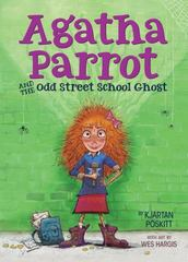 Agatha Parrot and the Odd Street School Ghost 1st Edition 9780544506725 0544506723