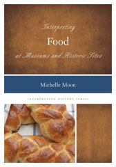 Interpreting Food at Museums and Historic Sites 1st Edition 9781442257214 1442257210