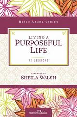 Living a Purposeful Life 1st Edition 9780310682516 0310682517