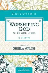 Worshiping God with Our Lives 1st Edition 9780310682479 0310682479