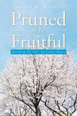 Pruned to Be Fruitful 1st Edition 9781504944984 1504944984