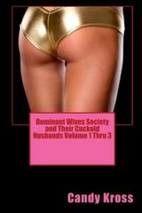 Dominant Wives Society and Their Cuckold Husbands Volume 1 Thru 3 1st Edition 9781329263376 1329263375
