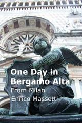 One Day in Bergamo Alta from Milan 1st Edition 9781329275126 1329275128