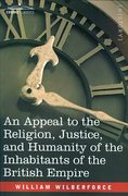 An Appeal to the Religion, Justice, and Humanity of the Inhabitants of the British Empire 0 9781602062061 1602062064