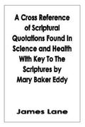 Cross Reference of Scriptural Quotations Found in Science and Health with Key to the Scriptures by Mary Baker Eddy 0 9781418485160 1418485160
