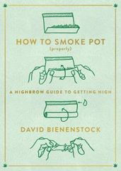 How to Smoke Pot (Properly) 1st Edition 9780147517081 0147517087