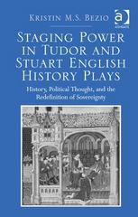 Staging Power in Tudor and Stuart English History Plays 1st Edition 9781472465115 1472465113