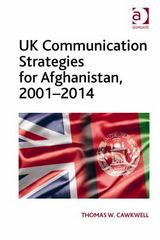 UK Communication Strategies for Afghanistan, 2001–2014 1st Edition 9781317005650 1317005651