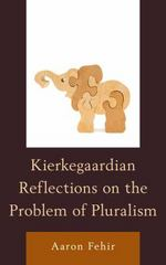 Kierkegaardian Reflections on the Problem of Pluralism 1st Edition 9780739185858 0739185853