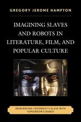 Imagining Slaves and Robots in Literature, Film, and Popular Culture 1st Edition 9780739191453 0739191454