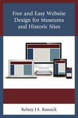 Free and Easy Website Design for Museums and Historic Sites 1st Edition 9781442255814 1442255811