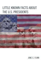 Little Known Facts about the U. S. Presidents 1st Edition 9781475823073 147582307X
