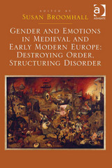 Gender and Emotions in Medieval and Early Modern Europe: Destroying Order, Structuring Disorder 1st Edition 9781317130697 1317130693