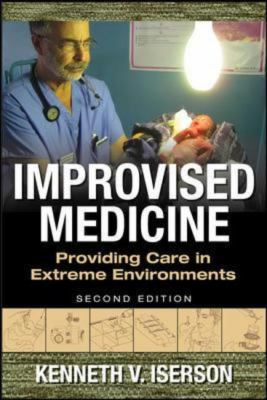 Improvised Medicine: Providing Care in Extreme Environments, 2nd edition 2nd Edition 9780071847629 0071847626