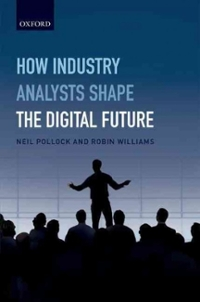 How Industry Analysts Shape the Digital Future 1st Edition 9780198704928 0198704925