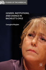 Gender, Institutions, and Change in Bachelet's Chile 1st Edition 9781137501974 1137501979