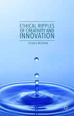 Ethical Ripples of Creativity and Innovation 1st Edition 9781137505545 1137505540